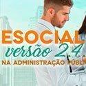 eSOCIAL (versão 2.4.02.) na Administração Pública