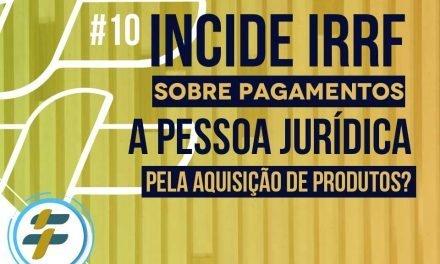 #10 Incide IRRF sobre pagamentos a PJ pela aquisição de produtos?