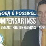 #09: Agora é possível compensar INSS com demais tributos federais