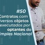 #50: Contratos com diversos objetos executados por optantes do Simples Nacional