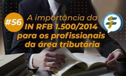 #56: A importância da IN RFB 1.500/2014 para os profissionais da área tributária