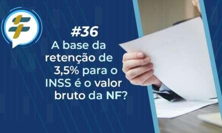 #36: A base da retenção de 3,5% para o INSS é o valor bruto da NF?