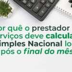 #65: Por quê o prestador de serviços deve calcular o Simples Nacional logo após o final do mês?