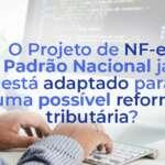#70: O Projeto de NF-e Padrão Nacional já está adaptado para uma possível reforma tributária?