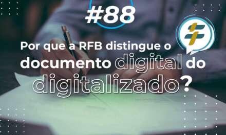 #88: Por que a RFB distingue o documento digital do digitalizado?
