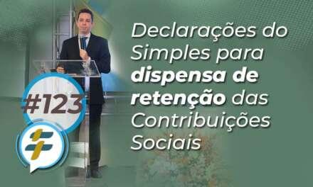 #123: Declarações do Simples para dispensa de retenção das Contribuições Sociais