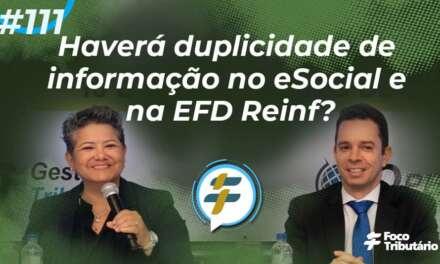 #111: Haverá duplicidade de informação no eSocial e EFD-Reinf?