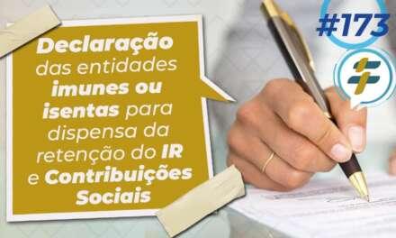 #173: Declaração de entidade imune ou isenta para dispensa da retenção do IR e Contribuições Sociais
