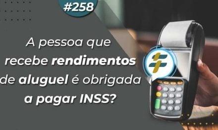 #258: A pessoa que recebe rendimentos de aluguel é obrigada a pagar INSS?