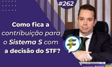 #262: Como fica a contribuição para o Sistema S com a decisão do STF?