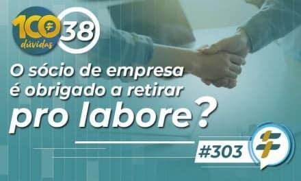 #303: O sócio de empresa é obrigado a retirar pro labore?