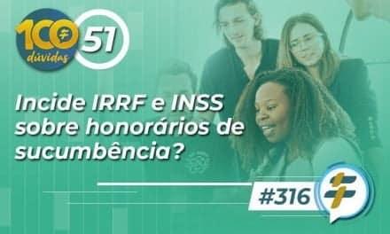#316: Incide IRRF e INSS sobre honorários de sucumbência?